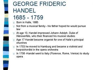 GEORGE FRIDERIC HANDEL 1685 1759 Born in Halle