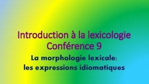 Introduction la lexicologie Confrence 9 La morphologie lexicale