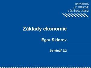 Zklady ekonomie Egor Sidorov Semin 22 1 Nklady
