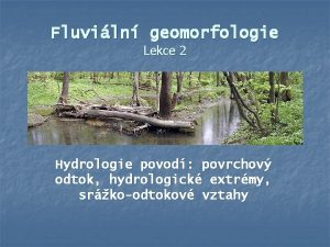 Fluviln geomorfologie Lekce 2 Hydrologie povod povrchov odtok