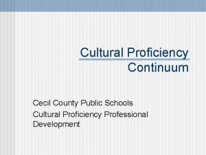 Cultural Proficiency Continuum Cecil County Public Schools Cultural