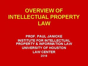 OVERVIEW OF INTELLECTUAL PROPERTY LAW PROF PAUL JANICKE
