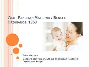 WEST PAKISTAN MATERNITY BENEFIT ORDINANCE 1958 Tahir Manzoor