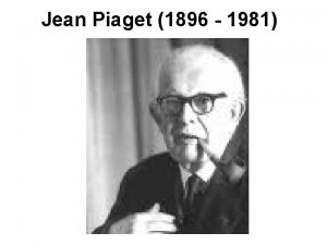 Jean Piaget 1896 1981 Piaget se narodil ve