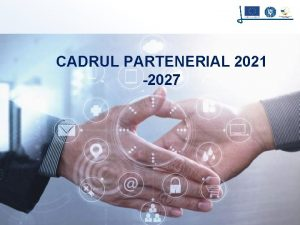 CADRUL PARTENERIAL 2021 SPRIJIN PENTRU IMPLEMENTAREA 2027 PRINCIPIULUI
