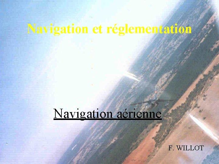 Navigation et rglementation Navigation arienne F WILLOT Navigation