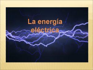 La energa elctrica MBITO CIENTFICO TECNOLGICO CEPA DE