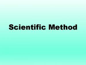 Scientific Method What is the Scientific Method The