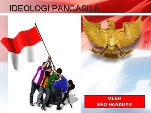 IDEOLOGI PANCASILA OLEH EKO HANDOYO SEJARAH IDEOLOGI PANCASILA