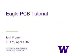 Eagle PCB Tutorial Josh Fromm EE 475 April