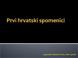 Prvi hrvatski spomenici napravili Antonio Poar Dino Spudi