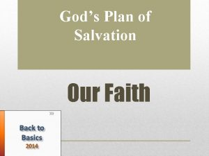 Gods Plan of Salvation Our Faith What is
