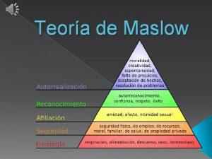 Teora de Maslow La teora de Maslow La