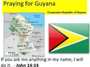 Praying for Guyana Cooperative Republic of Guyana If
