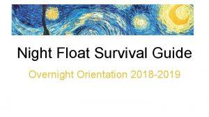 Night Float Survival Guide Overnight Orientation 2018 2019