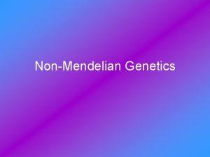 NonMendelian Genetics NonMendelian Genetics Some traits dont follow