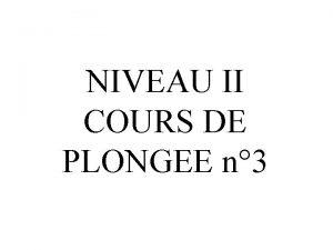 NIVEAU II COURS DE PLONGEE n 3 LES
