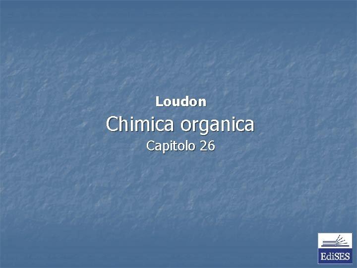 Loudon Chimica organica Capitolo 26 Loudon Chimica Organica