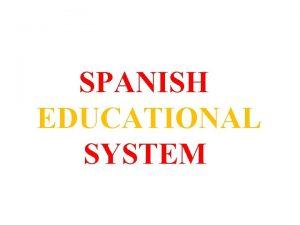 SPANISH EDUCATIONAL SYSTEM SPANISH EDUCATIONAL SYSTEM LAW ORDER