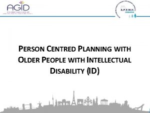 PERSON CENTRED PLANNING WITH OLDER PEOPLE WITH INTELLECTUAL