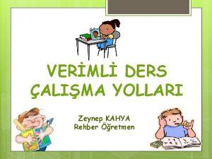 VERML DERS ALIMA YOLLARI Zeynep KAHYA Rehber retmen
