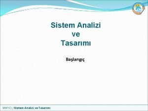 Sistem Analizi ve Tasarm Balang MMYO Sistem Analizi
