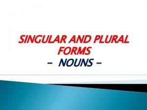 SINGULAR AND PLURAL FORMS NOUNS EM GERAL O