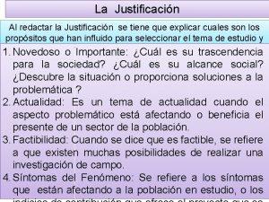 La Justificacin Al redactar la Justificacin se tiene