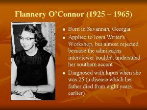 Flannery OConnor 1925 1965 n n n Born
