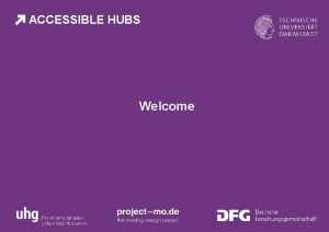 ACCESSIBLE HUBS Welcome ACCESSIBLE HUBS Session I What