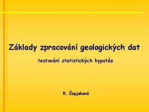 Zklady zpracovn geologickch dat testovn statistickch hypotz R