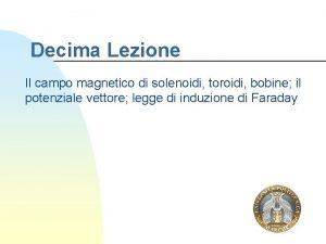 Decima Lezione Il campo magnetico di solenoidi toroidi