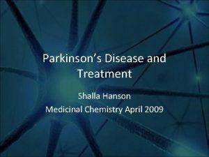 Parkinsons Disease and Treatment Shalla Hanson Medicinal Chemistry
