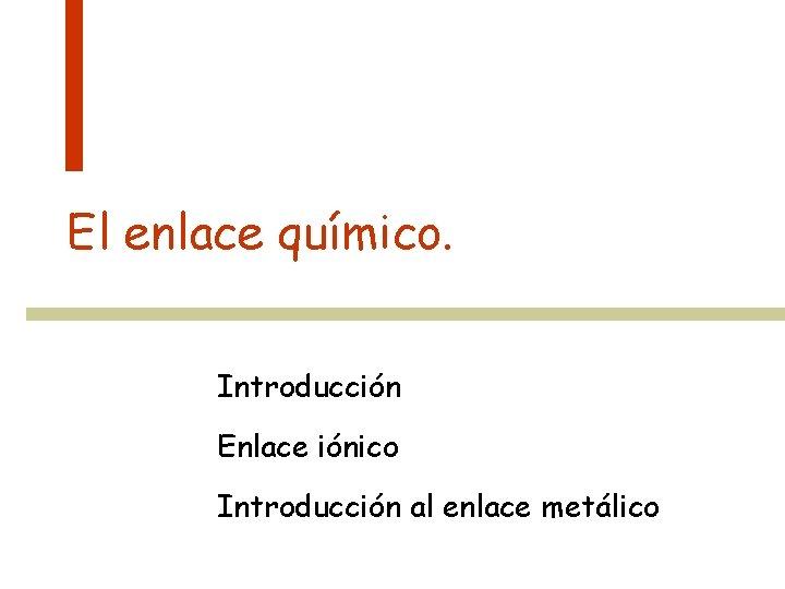 El enlace qumico Introduccin Enlace inico Introduccin al