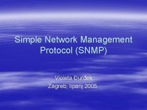Simple Network Management Protocol SNMP Violeta urek Zagreb