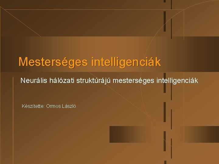Mestersges intelligencik Neurlis hlzati struktrj mestersges intelligencik Ksztette