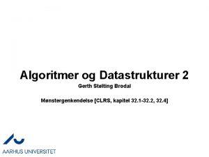 Algoritmer og Datastrukturer 2 Gerth Stlting Brodal Mnstergenkendelse