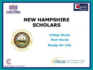 NEW HAMPSHIRE SCHOLARS College Ready Work Ready Ready