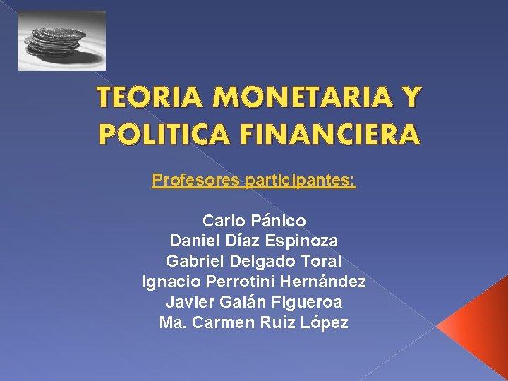 TEORIA MONETARIA Y POLITICA FINANCIERA Profesores participantes Carlo