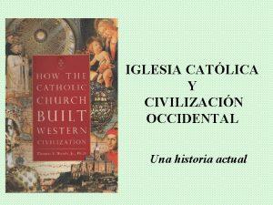 IGLESIA CATLICA Y CIVILIZACIN OCCIDENTAL Una historia actual