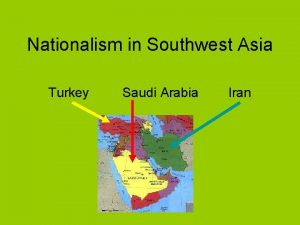 Nationalism in Southwest Asia Turkey Saudi Arabia Iran