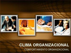 CLIMA ORGANIZACIONAL COMPORTAMIENTO ORGANIZACIONAL Qu es el Clima