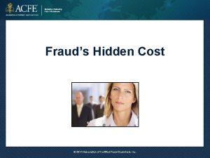 Frauds Hidden Cost 2014 Association of Certified Fraud