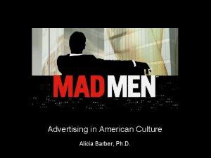 Advertising in American Culture Alicia Barber Ph D
