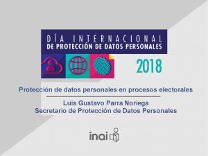 Proteccin de datos personales en procesos electorales Luis
