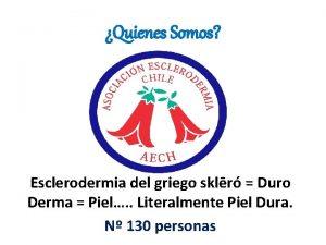 Quienes Somos Esclerodermia del griego sklr Duro Derma