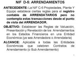 NIF D5 ARRENDAMIENTOS ANTECEDENTE La NIF C6 Propiedades