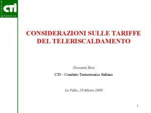 CONSIDERAZIONI SULLE TARIFFE DEL TELERISCALDAMENTO Giovanni Riva CTI