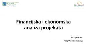 Financijska i ekonomska analiza projekata Hrvoje Maras Keep