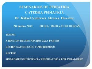 SEMINARIOS DE PEDIATRIA CATEDRA PEDIATRIA Dr Rafael Gutierrez